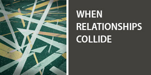 When Relationships Collide