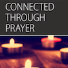 Connected, Session 6 (Connected through Prayer): All Additional Resources